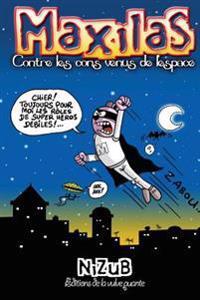 Maxilas Contre Les Cons Venus de L'Espace: Marials Est Un Super Heros...