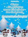 Winter - Die Schonsten Neuen Kinderlieder - 30 Wunderschone Neue Winterlieder: Das Liederbuch Mit Allen Texten, Noten Und Gitarrengriffen Zum Mitsinge