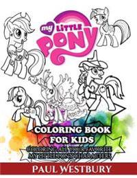 My Little Pony Coloring Book for Kids: Coloring All Your Favorite My Little Pony Characters