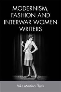 Modernism, Fashion and Interwar Women Writers: A Genealogy of Queer Practices in the 19th Century