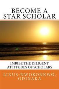 Become a Star Scholar: Imbibe the Diligent Attitudes of Scholars