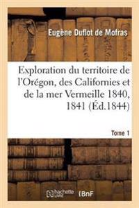 Exploration Du Territoire de L'Oregon, Des Californies Et de la Mer Vermeille, 1840 a 1842 Tome 1