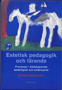 Estetisk pedagogik och lärande : processer i bildskapandet, delaktighet och