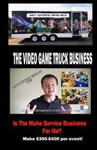 The Video Game Truck Business: Is the Niche Service Business for Me?