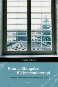 Från cellfängelse till beteendeterapi : fängelse, kriminalpolitik och vetande 1930-1980