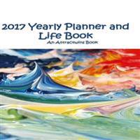 2017 Yearly Planner and Life Book - A 2017 Manifestation Calendar: An Attractwins Book - Inspired by the Law of Attraction