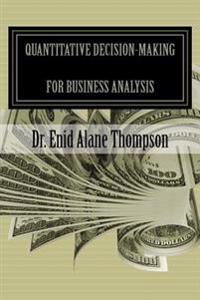 Quantitative Decision-Making for Business Analysis