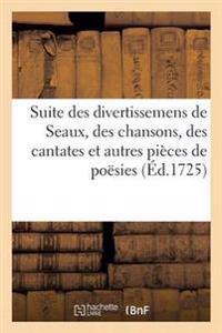 Suite Des Divertissemens de Seaux, Contenant Des Chansons, Des Cantates Et Autres Pieces de Poesies