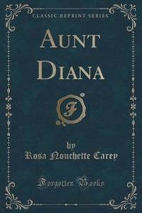 Aunt Diana (Classic Reprint)