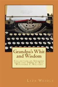 Grandpa's Whit and Wisdom: Collection of Messages by REV. Whitford F. Walters