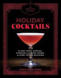 Artisanal kitchen: holiday cocktails - the best nogs, punches, sparklers, a