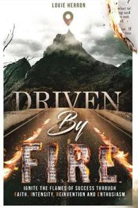Driven by F.I.R.E.: Ignite the Flames of Success Through Faith, Intensity, Re-Invention and Ent