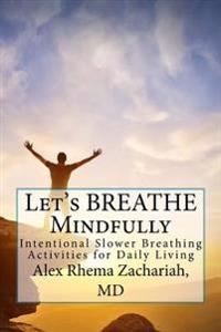 Let's Breathe Mindfully: Intentional Slower Breathing Activities for Daily Living