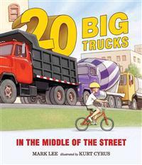 Twenty Big Trucks in the Middle of the Street - Mark Lee  Kurt Cyrus - böcker (9780763658090)     Bokhandel