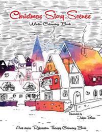 Christmas Story Scenes - Winter Colouring Book: Anti-Stress Relaxation Therapy Colouring Book (for Adults and Children's)