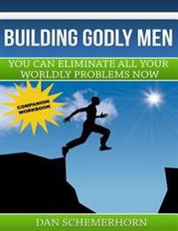 Building Godly Men the Workbook: You Can Eliminate All Your Worldly Problems