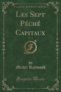 Les Sept P'Ch' Capitaux, Vol. 2 (Classic Reprint)
