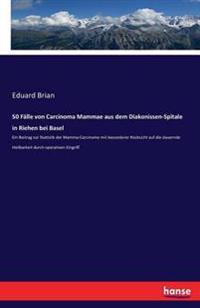 50 Falle Von Carcinoma Mammae Aus Dem Diakonissen-Spitale in Riehen Bei Basel