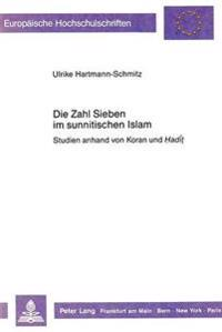 Die Zahl Sieben Im Sunnitischen Islam: Studien Anhand Von Koran Und Hadit