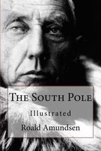 The South Pole: Illustrated