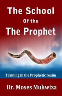 The School of the Prophet: Training in the Prophetic Realm
