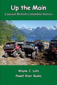 Up the Main: Coastal British Columbia Stories