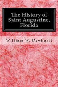 The History of Saint Augustine, Florida: With an Introductory Account of the Early Spanish and French Attempts at Exploration of Florida