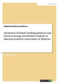 Awareness of Islamic Banking Products and Services Among Non-Muslim Students in Selected Northern Universities of Malaysia
