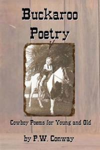 Buckaroo Poetry: Cowboy Poems for Young and Old