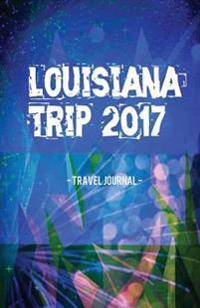 Louisiana Trip 2017 Travel Journal: Lightweight Travel Notebook