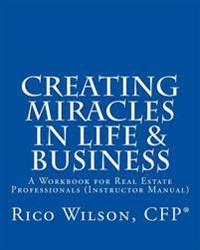 Creating Miracles in Life & Business: A Workbook for Real Estate Professionals (Instructor Manual)
