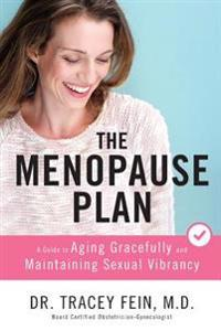 The Menopause Plan: A Guide to Aging Gracefully and Maintaining Sexual Vibrancy