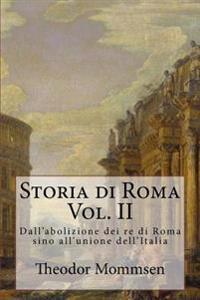 Storia Di Roma: Dall'abolizione Dei Re Di Roma Sino All'unione Dell'italia