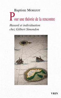 Pour Une Theorie de La Rencontre: Hasard Et Individuation Chez Gilbert Simondon