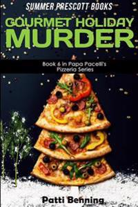 Gourmet Holiday Murder: Book 6 in Papa Pacelli's Pizzeria Series