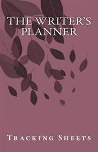 The Writer's Planner: Tracking Sheets