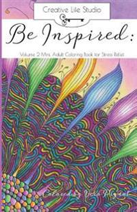 Be Inspired: Volume 2 Mini: Adult Coloring Book for Stress Relief