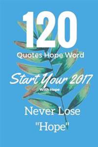"""120 Quotes Hope Word Start Your 2017 with Hope Never Lose """"Hope"""": 120 Quotes Hope Word"""