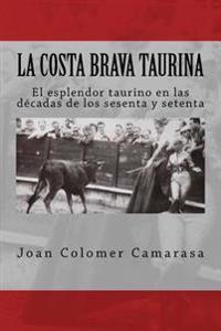 La Costa Brava Taurina: El Esplendor Taurino En Las Décadas de Los Sesenta Y Setenta