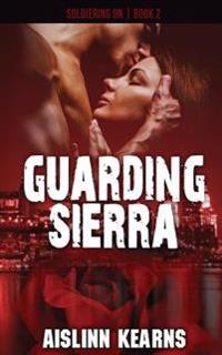 Guarding Sierra: (Soldiering on #2)