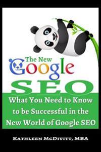 The New Google Seo: What You Need to Know to Be Successful in the New World of Google Seo