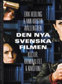 Den nya svenska filmen : kultur, kriminalitet och kakafoni