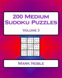 200 Medium Sudoku Puzzles Volume 3: Medium Sudoku Puzzles for Intermediate Players