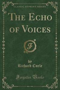 The Echo of Voices (Classic Reprint)