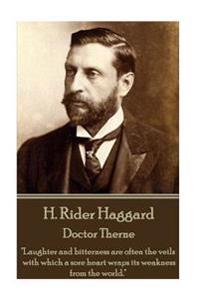 "H. Rider Haggard - Doctor Therne: ""Laughter and Bitterness Are Often the Veils with Which a Sore Heart Wraps Its Weakness from the World."""