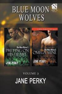 Blue Moon Wolves, Volume 3 [Preying on His Heart