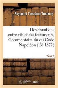 Des Donations Entre-Vifs Et Des Testaments, Commentaire Du Du Code Napoleon. Tome 3