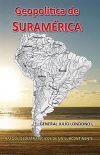 Geopolitica de Suramerica: Rasgos Geoestrategicos de America del Sur