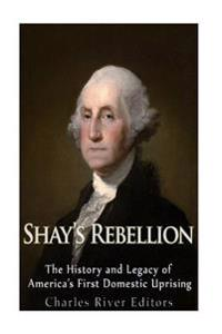 Shays' Rebellion: The History and Legacy of America's First Domestic Uprising