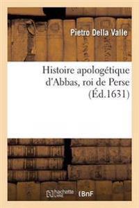 Histoire Apologetique D'Abbas, Roi de Perse